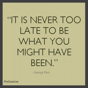George-Eliot-It-is-never-too-late-to-be-what-you-might-have-been